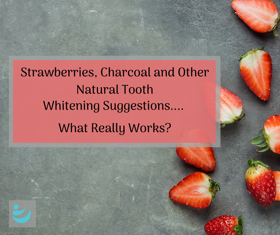 Strawberries, Charcoal and Other Natural Tooth Whitening Suggestions.... What Really Works?